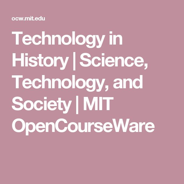 Technology in History | Science, Technology, and Society | MIT OpenCourseWare