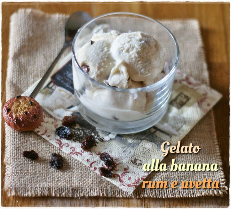 Gelato alla banana, rum e uvetta – Banana, rum and raisin ice cream