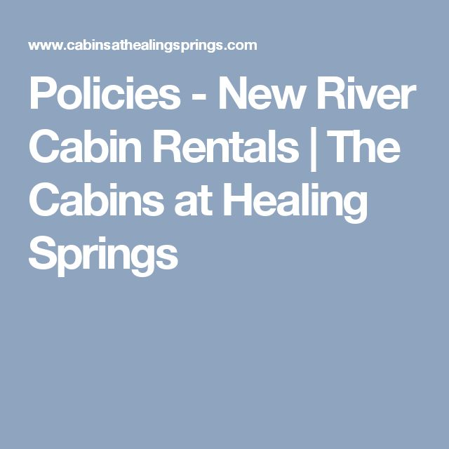 Policies - New River Cabin Rentals | The Cabins at Healing Springs