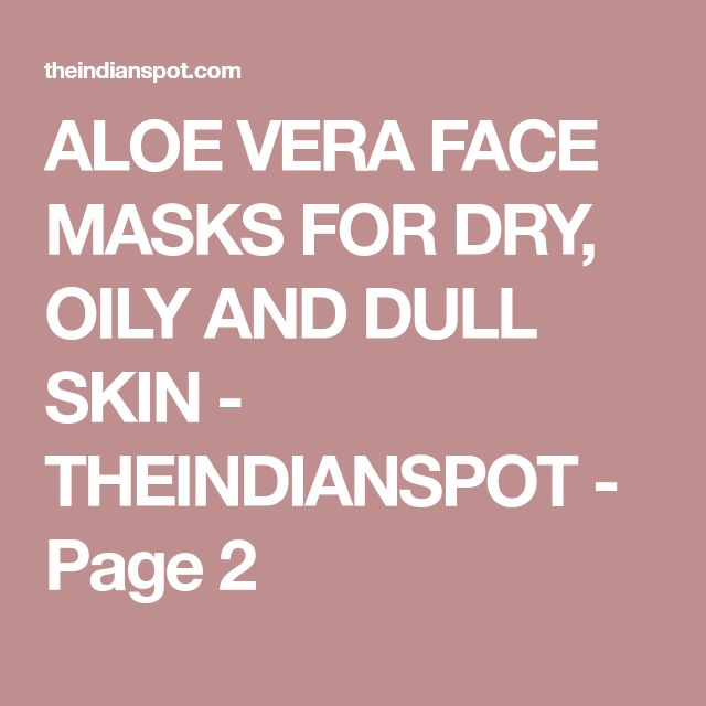 ALOE VERA FACE MASKS FOR DRY, OILY AND DULL SKIN - THEINDIANSPOT - Page 2