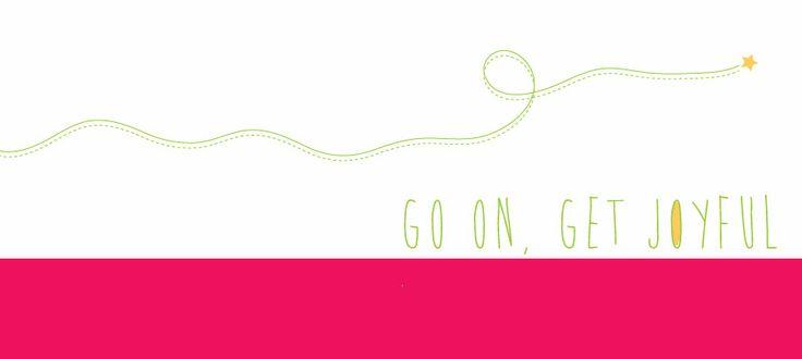 go on get joyful