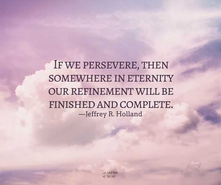 """With a willingness to repent and a desire for increased righteousness ... strive for steady improvement. If we persevere, then somewhere in eternity our refinement will be finished and complete."" From #ElderHolland's pinterest.com/pin/24066179231042235 inspiring Oct. 2017 #LDSconf facebook.com/223271487682878 message lds.org/general-conference/2017/10/be-ye-therefore-perfect-eventually. #ShareGoodness"