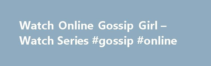 Watch Online Gossip Girl – Watch Series #gossip #online http://entertainment.remmont.com/watch-online-gossip-girl-watch-series-gossip-online-3/  #gossip online # Check dead links for show Clone links for Gossip Girl. Comments Episode 11 Season 6 Special – Retrospective (44 links) 2012-12-16 Episode…