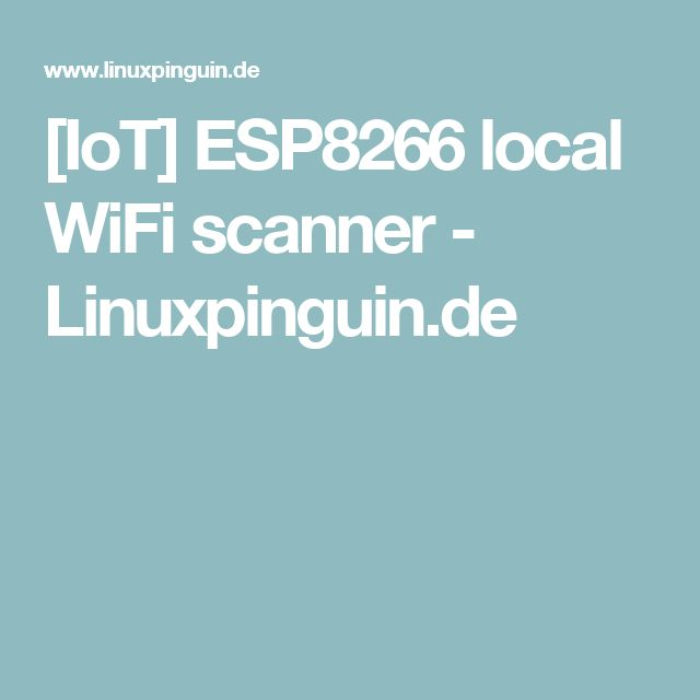 [IoT] ESP8266 local WiFi scanner - Linuxpinguin.de