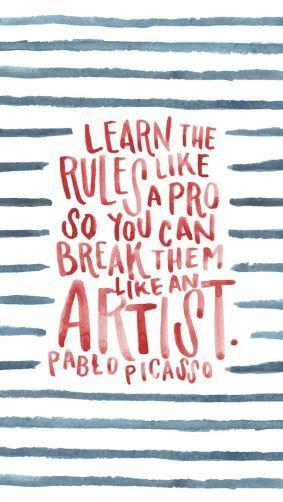 Apprends les règles comme un pro, pour pouvoir les briser comme un artiste – Pablo Picasso
