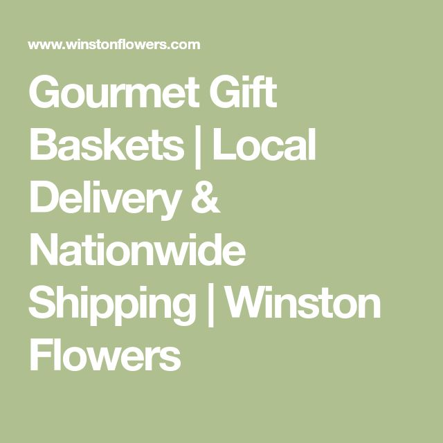 Gourmet Gift Baskets | Local Delivery & Nationwide Shipping | Winston Flowers