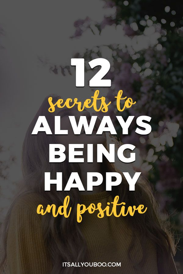 12 Secrets To Always Being Happy And Positive Tips To Be Happy