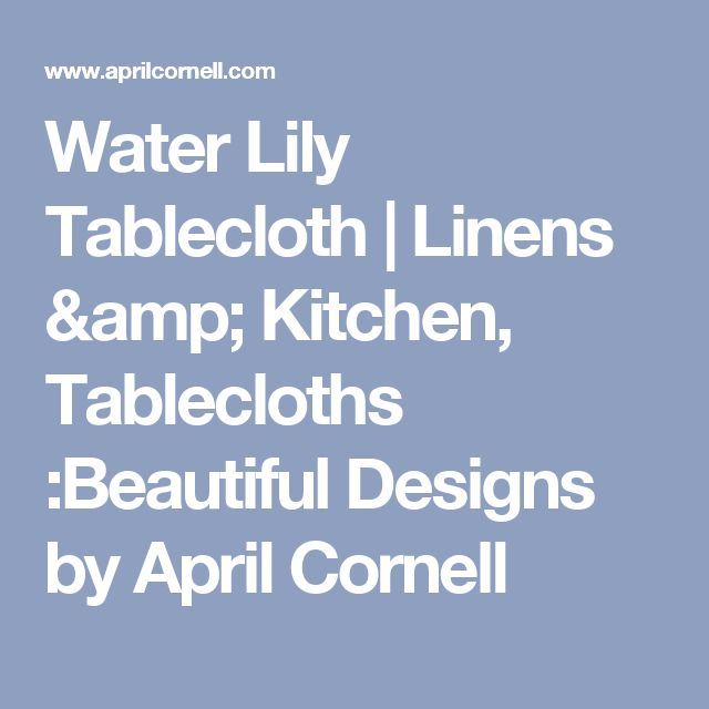 Water Lily Tablecloth | Linens & Kitchen, Tablecloths :Beautiful Designs by April Cornell