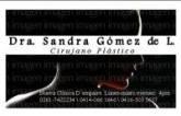 DOCTORA SANDRA GOMEZ    CIRUGÍA PLÁSTICA ,ESTÉTICA Y RECONSTRUCTIVA-CORRECCIÓN DE ARRUGAS ( BOTOX , ACIDO HIALURONICO)- SURCOS- HIPERSUDURACION AXILAR-QUEMADURAS Y CICATRICES-LIPOVASER-ABDOMINOPLASTIA-BLEFAROPLASTIA-RINOPLASTIA