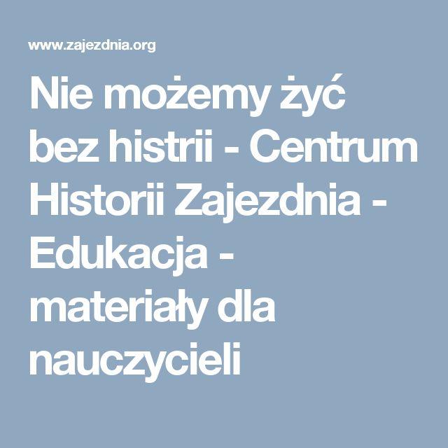 Nie możemy żyć bez histrii -  Centrum Historii Zajezdnia - Edukacja - materiały dla nauczycieli