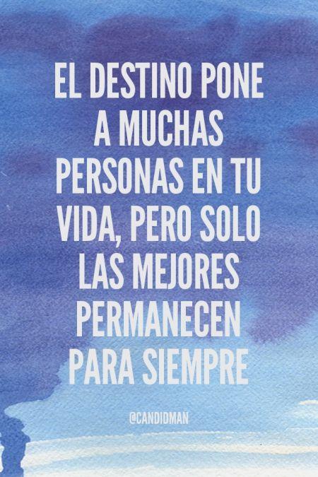"""""""El #Destino pone a muchas personas en tu #Vida, pero solo las #Mejores permanecen para #Siempre"""". #Citas #Frases @candidman"""
