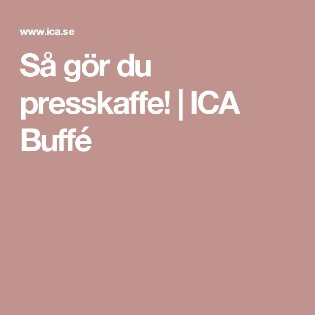 Så gör du presskaffe! | ICA Buffé