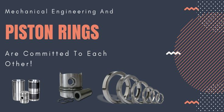 Mechanical Engineering and Piston Rings are Committed To Each Other!