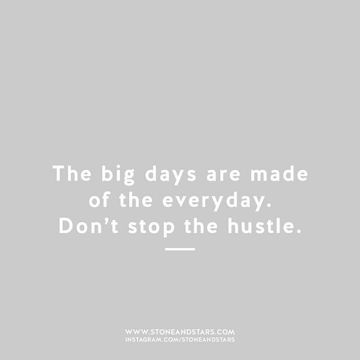 #morningthoughts #quote The big days are made of the everyday. Dont stop the hustle