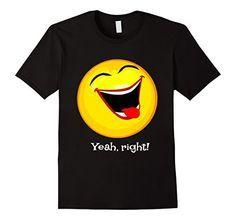 Yeah, right! Laughing Emoji Funny Tshirt https://www.amazon.com/dp/B076K7QVYW/ref=cm_sw_r_pi_dp_x_U0e6zbETGT70A
