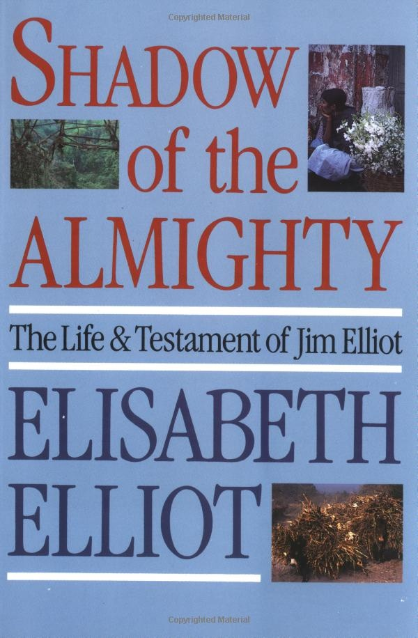 Shadow of the Almighty by Elisabeth Elliot about her husband Jim Elliot