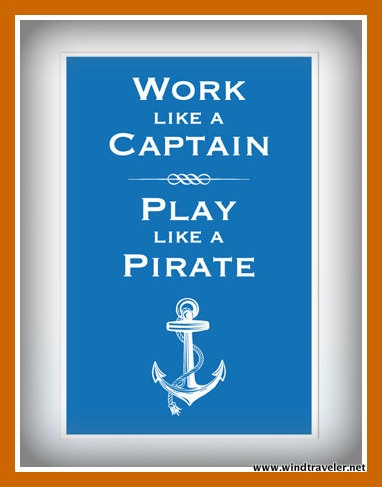 """""""Work like a Captain / Play like a Pirate"""" - yacht crew motto #yachting"""