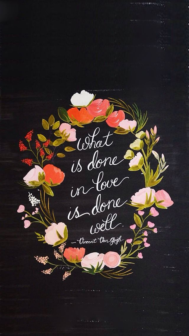 What is done in love is done well. - Vincent Van Goh