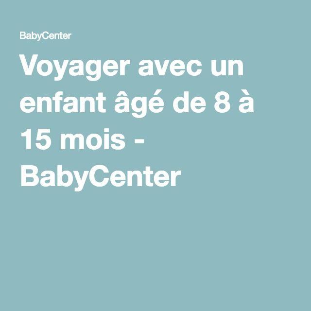 Voyager avec un enfant âgé de 8 à 15 mois - BabyCenter