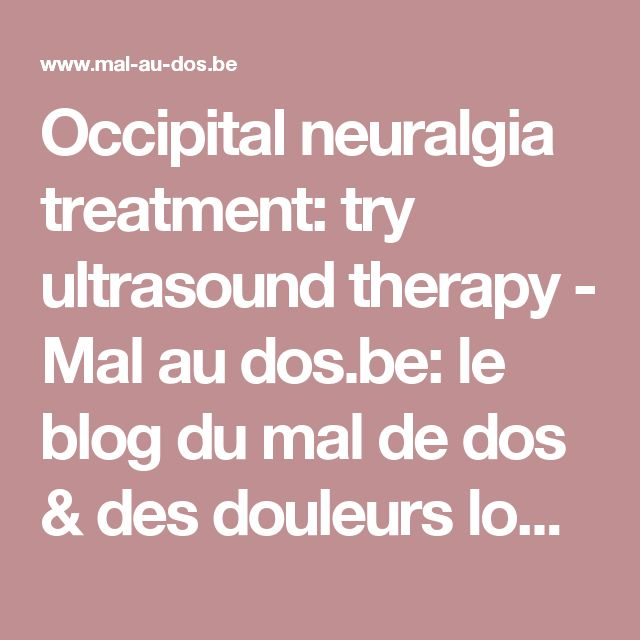 Occipital neuralgia treatment: try ultrasound therapy - Mal au dos.be: le blog du mal de dos & des douleurs lombaires