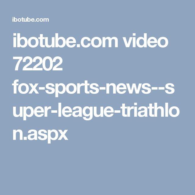 ibotube.com video 72202 fox-sports-news--super-league-triathlon.aspx
