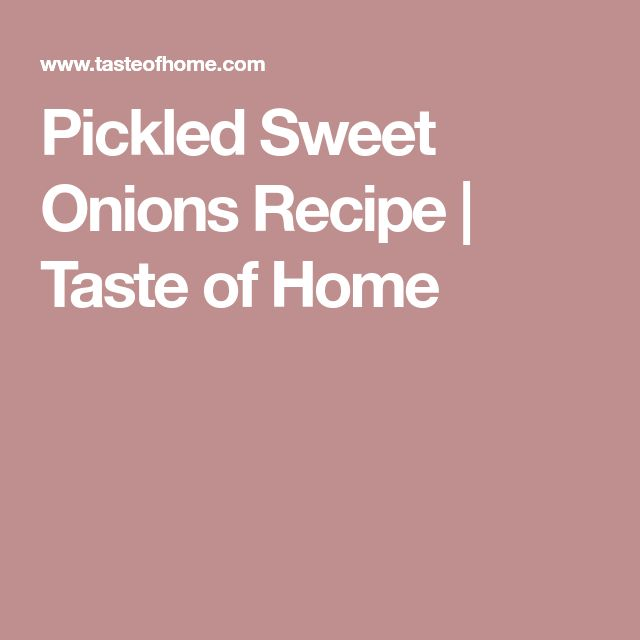 Pickled Sweet Onions Recipe | Taste of Home