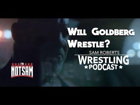 When Will Goldberg Wrestle for WWE - State of Wrestling Bonus - Sam Roberts