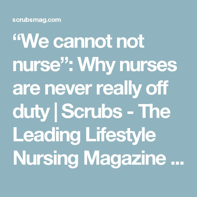 """We cannot not nurse"": Why nurses are never really off duty 