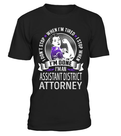 """# Assistant District Attorney - Never Stop .    I'm an Assistant District Attorney. I don't Stop. When I'm Tired. I Stop When I'm Done!Special Offer, not available anywhere else!Available in a variety of styles and colorsBuy yours now before it is too late! Secured payment via Visa / Mastercard / Amex / PayPal / iDeal How to place an order  Choose the model from the drop-down menu Click on """"Buy it now"""" Choose the size and the quantity Add your delivery address and bank details And that's it!"""