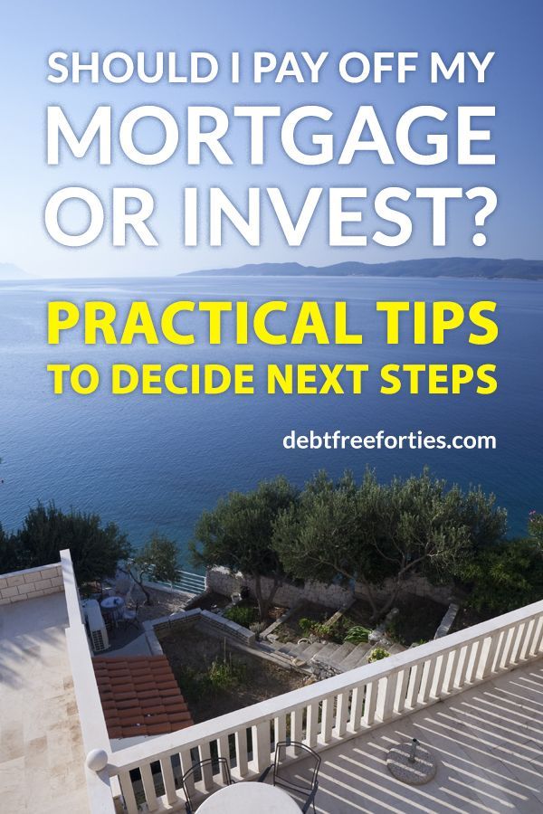Pay Off Your Mortgage Or Invest Practical Tips To Decide
