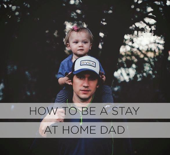 11 Things to Know and Do as a Stay-at-Home Dad