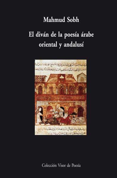 El diván de la poesía árabe oriental y andalusí / Mahmud Sobh ;  2012 ; 1427 p.