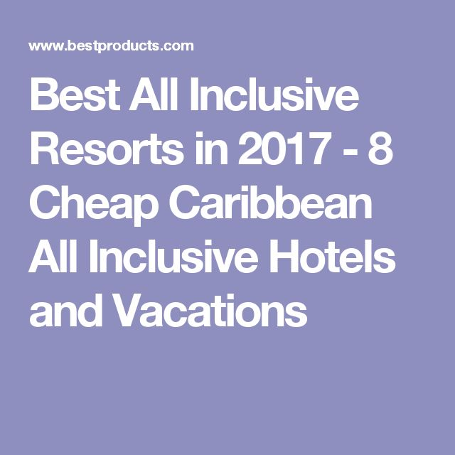 Best All Inclusive Resorts in 2017 - 8 Cheap Caribbean All Inclusive Hotels and Vacations