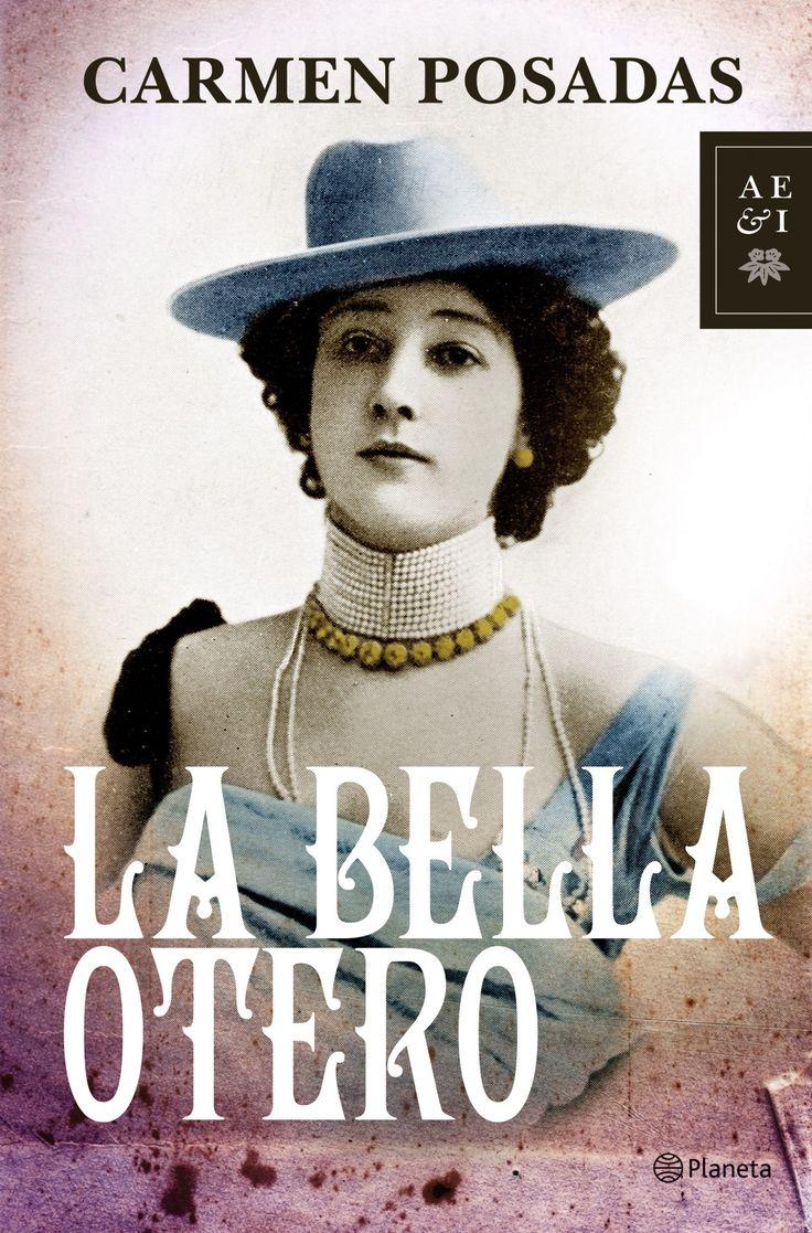 La Bella Otero, de Carmen Posadas. Lujo, pasión y juego: La fascinante vida de la española que cautivó al mundo.