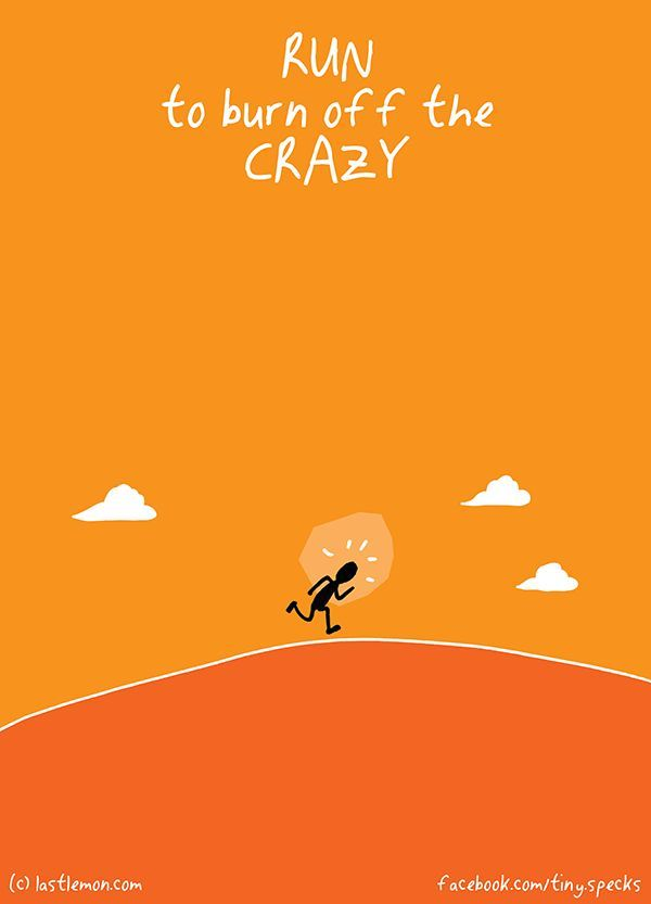 Run to burn off the crazy