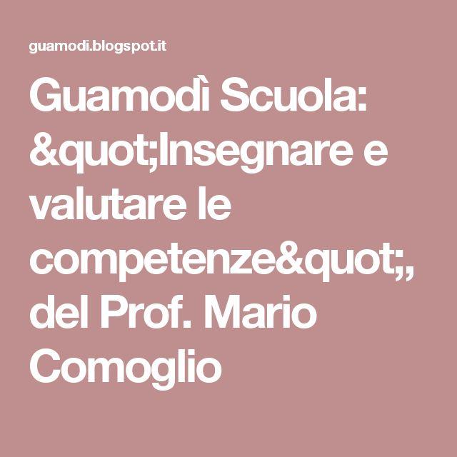 """Guamodì Scuola: """"Insegnare e valutare le competenze"""", del Prof. Mario Comoglio"""