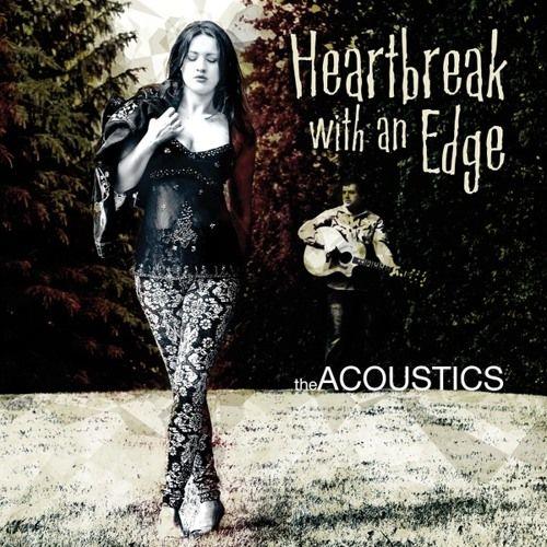 The Acoustics Heartbreak with an Edge