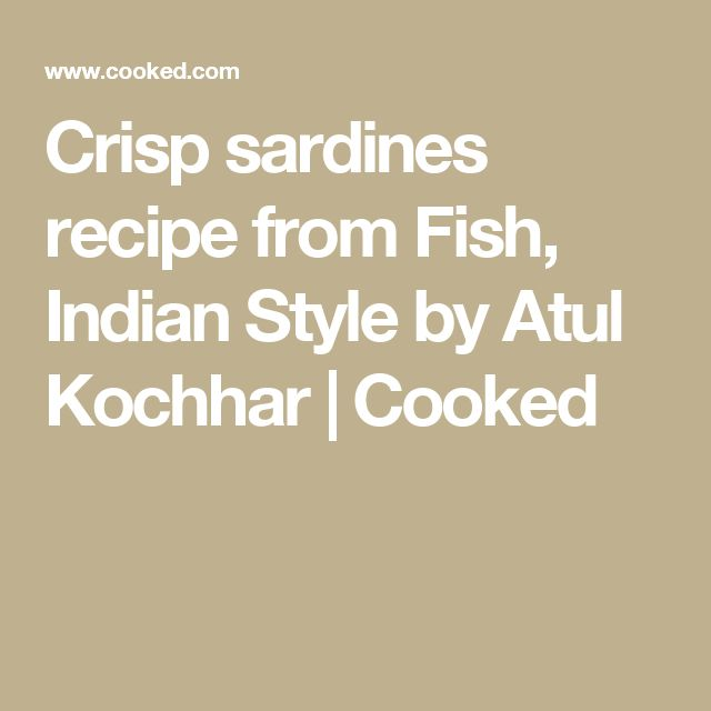 Crisp sardines recipe from Fish, Indian Style by Atul Kochhar | Cooked