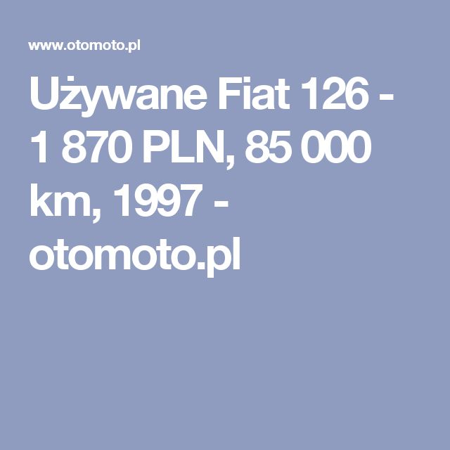 Używane Fiat 126 - 1 870 PLN, 85 000 km, 1997  - otomoto.pl