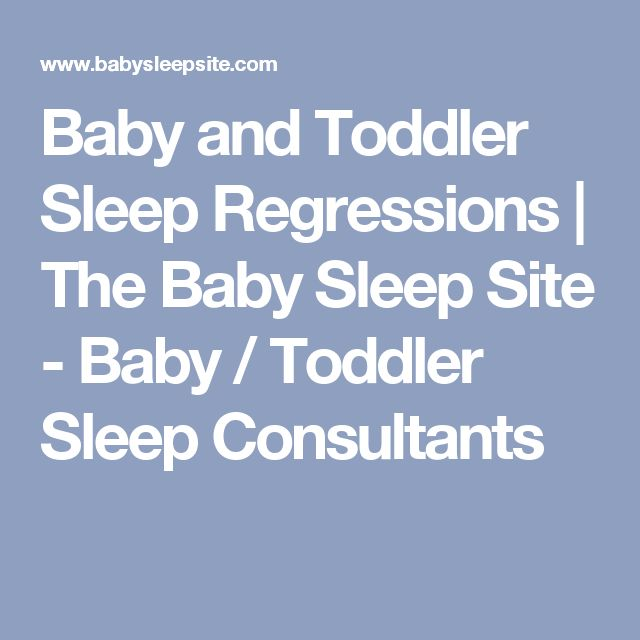 Baby and Toddler Sleep Regressions | The Baby Sleep Site - Baby / Toddler Sleep Consultants