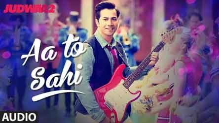 "Aa To Sahi Lyrics from Bollywood Movie ""Judwaa 2"" ,The song is sung by Meet Bros, Neha Kakkar, rap by Roach Killa  & lyrics are written by Sonu Saggu and music is composed also"