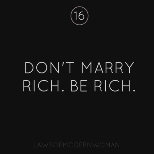 Why some women think it's more logical to marry rich than be rich I'll never know.