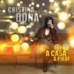 CRISTINA DONÀ, Torno a casa a piedi (1 CD) 2011, EMI music Italy