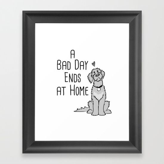 A Bad Day Ends at Home Framed Art Print  #dog #quotes #puppylove #pets #groodles #poodles #dogs #dogquotes #cavoodles #doglover