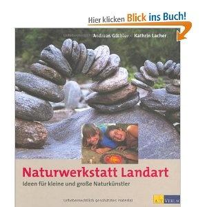 Naturwerkstatt Landart: Ideen für kleine und grosse Naturkünstler