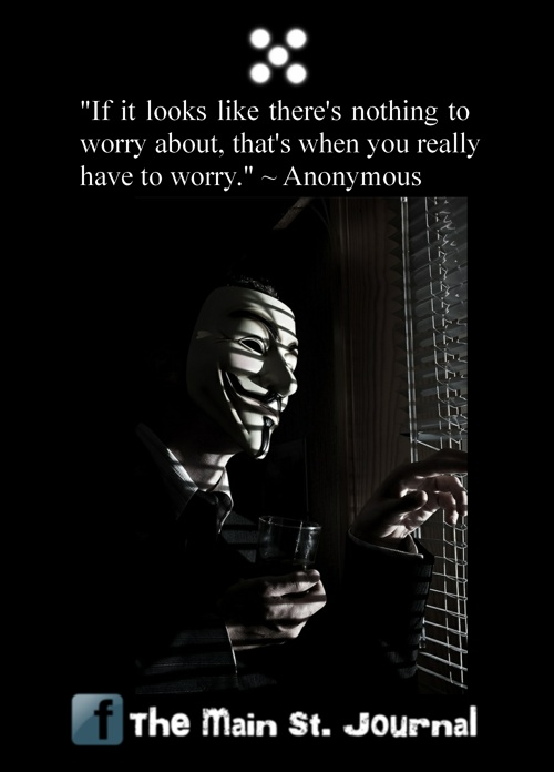 """""""If it looks like there is nothing to worry about, that's when you really have to worry."""" #Anonymous"""