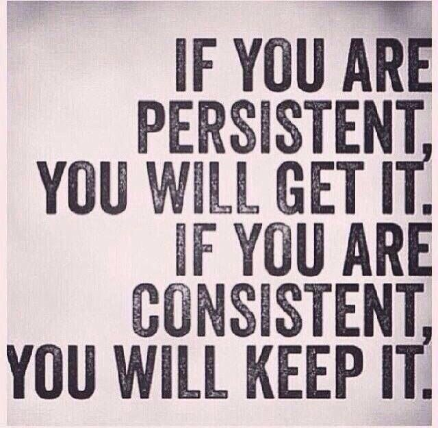 persistency + consistency = desired outcome in life...