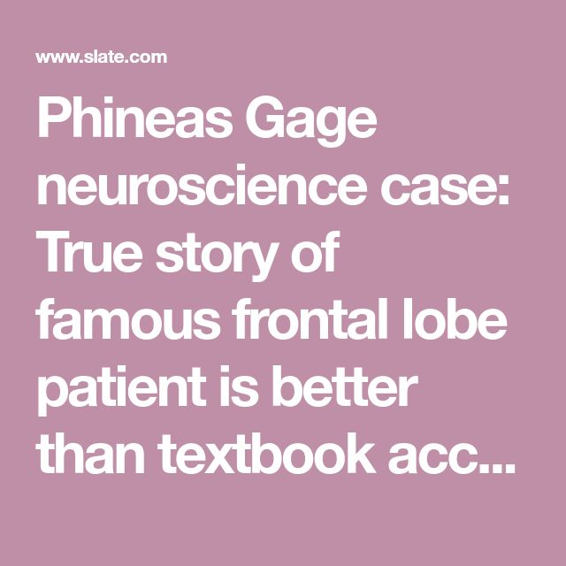 Phineas Gage neuroscience case: True story of famous frontal lobe patient is better than textbook accounts.