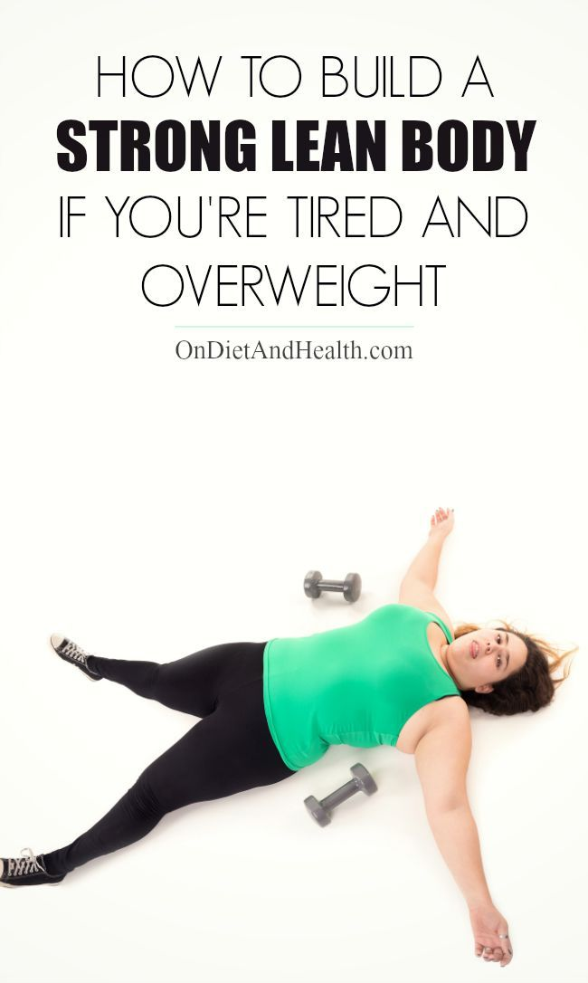 How to Build a Strong Lean Body If You're Tired and Overweight // OnDietAndHealth.com