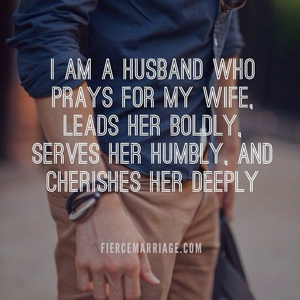 """I am a husband who prays for my wife, leads her boldly, serves her humbly, and cherishes her deeply."""